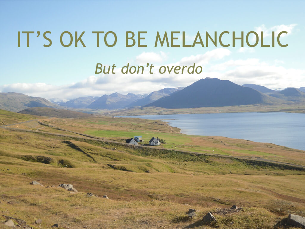10 Things I wish I Had Known When I Was 20. Be melancholic.